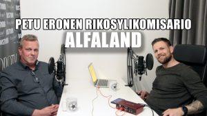 PETU ERONEN RIKOSYLIKOMISARIO | ALFALAND #54