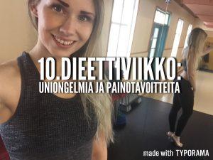 10.dieettiviikko: uniongelmia ja painotavoitteita
