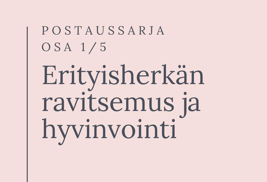 POSTAUSSARJA: ERITYISHERKÄN RAVITSEMUS JA HYVINVOINTI