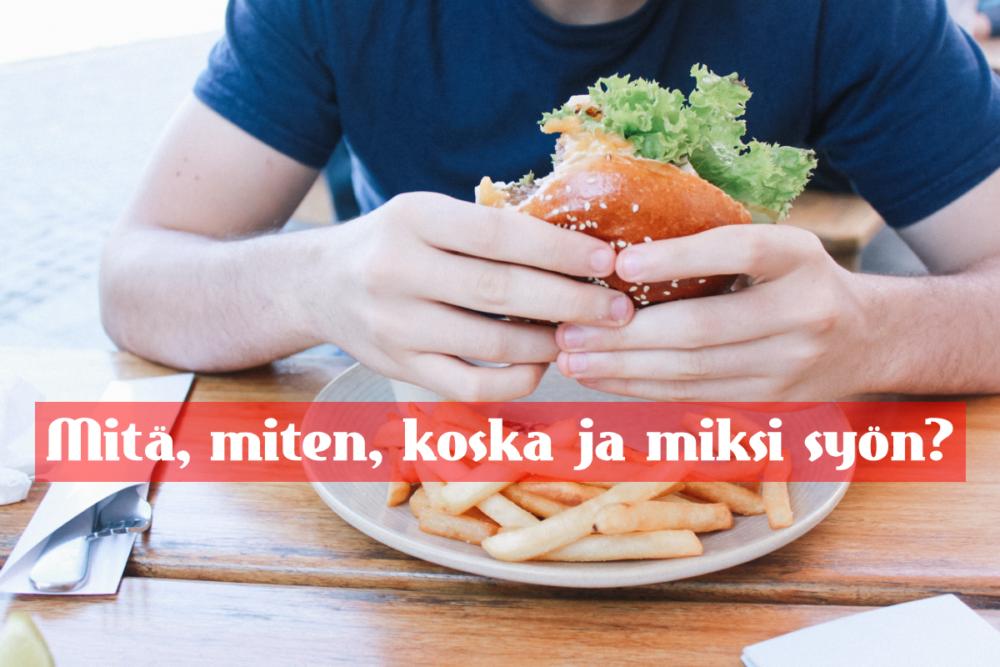 Mitä, miten, koska ja miksi syön?