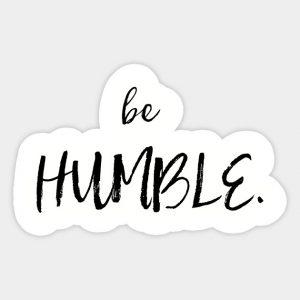 Be humble