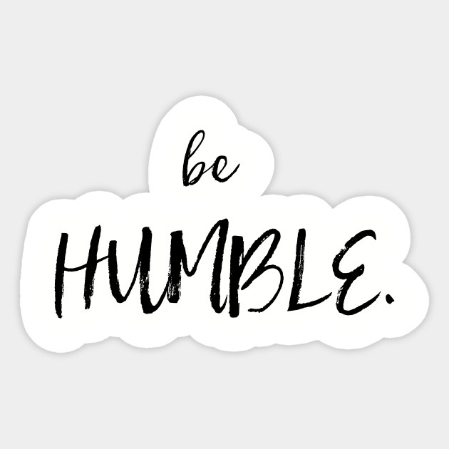 Read more about the article Be humble