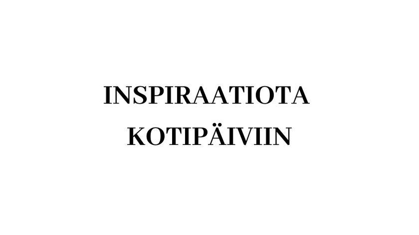 INSPIRAATIOTA KOTIPÄIVIIN