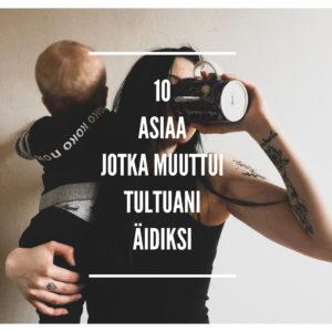 10 asiaa jotka muuttui tultuani äidiksi